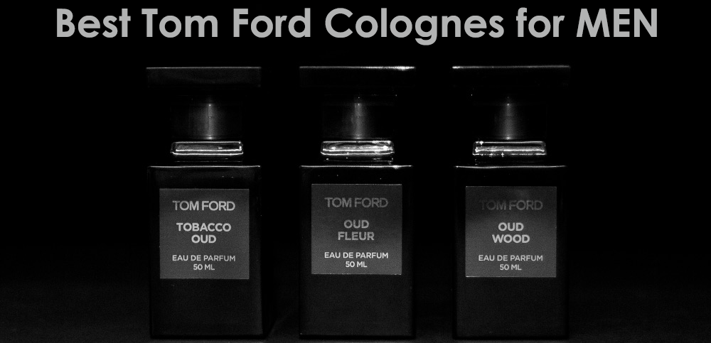 9ed053e9f0ae 10 Best Smelling Tom Ford Colognes for Men in 2019 - Reviews